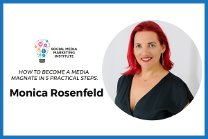 How to Become a Media Magnet in 5 Practical Steps – Monica Rosenfeld